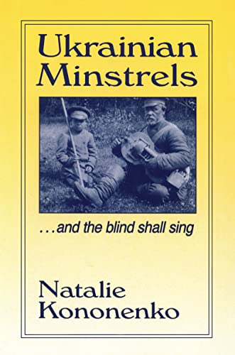 9780765601452: Ukrainian Minstrels: Why the Blind Should Sing : And the Blind Shall Sing (Folklores & Folk Cultures of Eastern Europe)