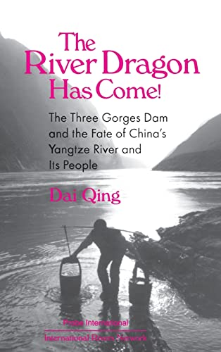 The River Dragon Has Come; The Three Gorges Dam and the Fate of China's Yangtze River and Its People