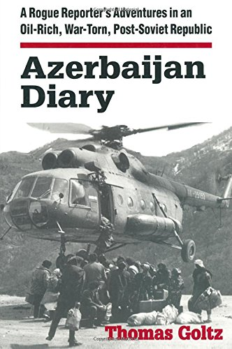9780765602435: Azerbaijan Diary: A Rogue Reporter's Adventures in an Oil-rich, War-torn, Post-Soviet Republic