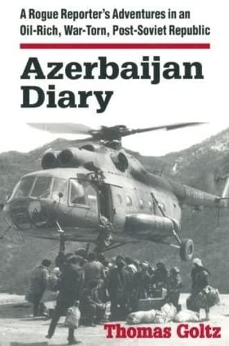 9780765602435: Azerbaijan Diary: A Rogue Reporter's Adventures in an Oil-rich, War-torn, Post-Soviet Republic