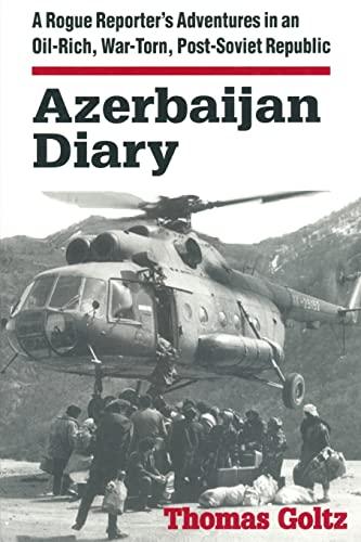 9780765602442: Azerbaijan Diary: A Rogue Reporter's Adventures in an Oil-rich, War-torn, Post-Soviet Republic