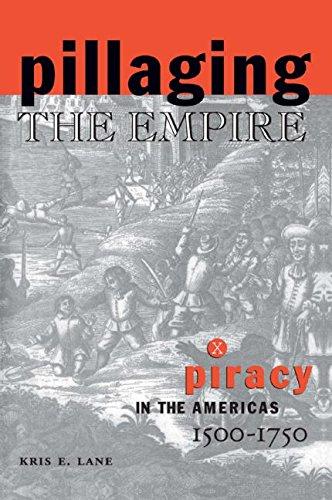Pillaging the Empire: Piracy in the Americas,: Lane, Kris E;