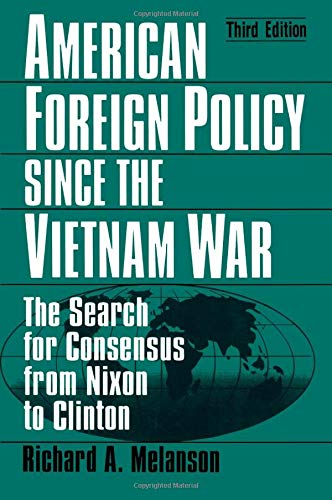 9780765602725: American Foreign Policy Since the Vietnam War: The Search for Consensus from Nixon to Clinton