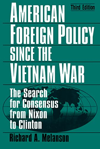 9780765602732: American Foreign Policy Since the Vietnam War: The Search for Consensus from Nixon to Clinton