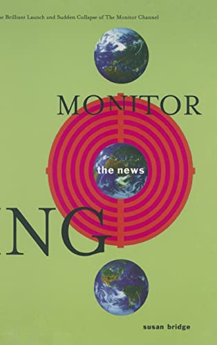 9780765603159: Monitoring the News: The Brilliant Launch and Sudden Collapse of the Monitor Channel