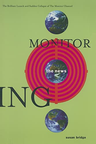 9780765603166: Monitoring the News: The Brilliant Launch and Sudden Collapse of the Monitor Channel