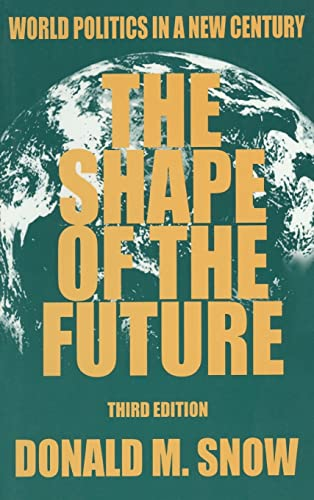 The Shape of the Future: World Politics in a New Century: Snow, Donald M