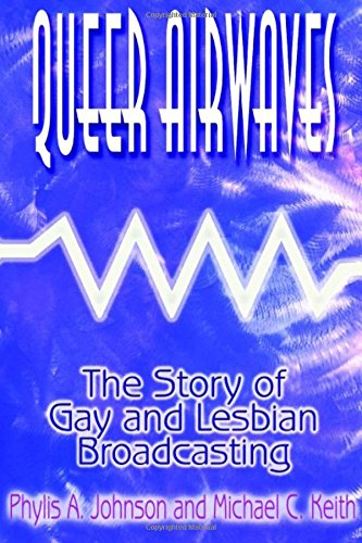 9780765604002: Queer Airwaves: The Story of Gay and Lesbian Broadcasting (Media, Communication, and Culture in America)