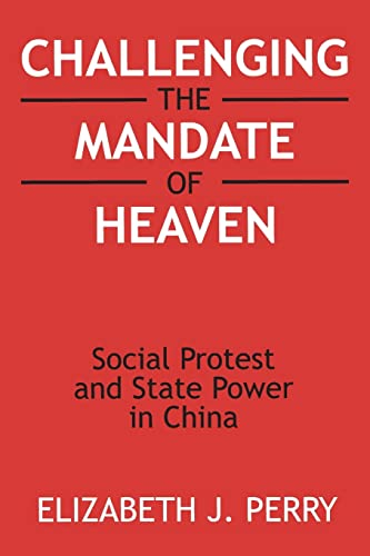 Challenging the Mandate of Heaven: Social Protest and State Power in China (Asia and the Pacific) (0765604450) by Elizabeth J. Perry