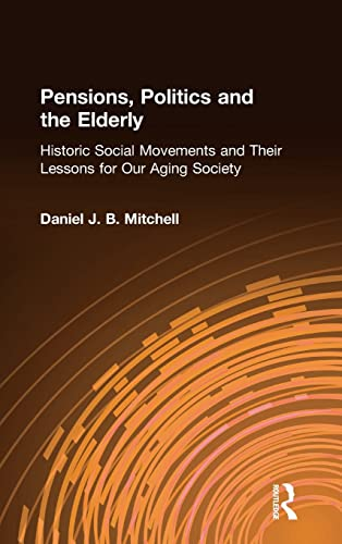 9780765605184: Pensions, Politics and the Elderly: Historic Social Movements and Their Lessons for Our Aging Society