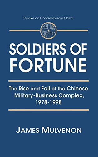 9780765605795: Soldiers of Fortune: The Rise and Fall of the Chinese Military-Business Complex, 1978-1998 (Studies on Contemporary China)