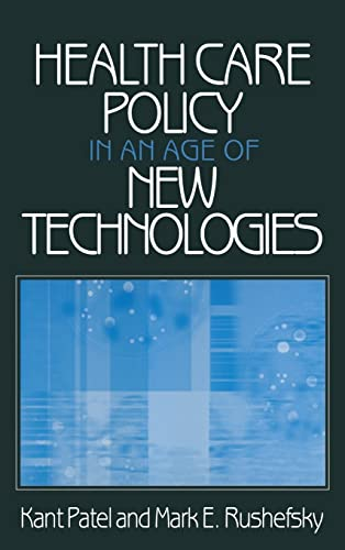 Health Care Policy in an Age of New Technologies: Kant Patel, Mark E. Rushefsky