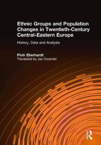 9780765606655: Ethnic Groups and Population Changes in Twentieth Century Eastern Europe: History, Data and Analysis: History, Data and Analysis