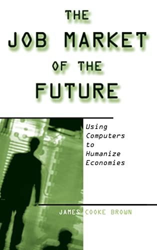 9780765607324: The Job Market of the Future: Using Computers to Humanize Economies
