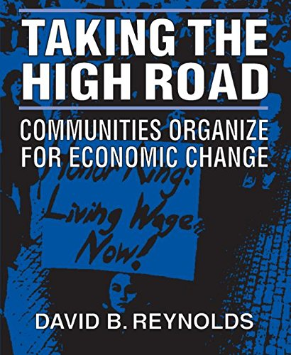 Taking the High Road: Communities Organize for Economic Change: David B. Reynolds