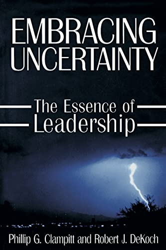 Embracing Uncertainty: The Essence of Leadership: The: Phillip G Clampitt,