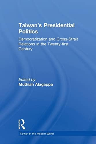 Taiwan's Presidential Politics: Democratization and Cross-Strait Relations: Alagappa, Muthiah, Ed.