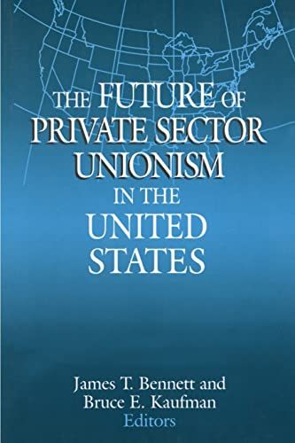The Future of Private Sector Unionism in the United States (Issues in Work and Human Resources): ...