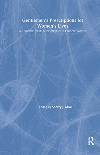 9780765608673: Gentlemen's Prescriptions for Women's Lives: A Thousand Years of Biographies of Chinese Women (East Gate Book)