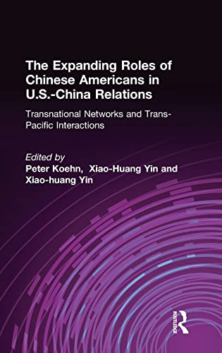 9780765609496: The Expanding Roles of Chinese Americans in U.S.-China Relations: Transnational Networks and Trans-Pacific Interactions (East Gate Book)