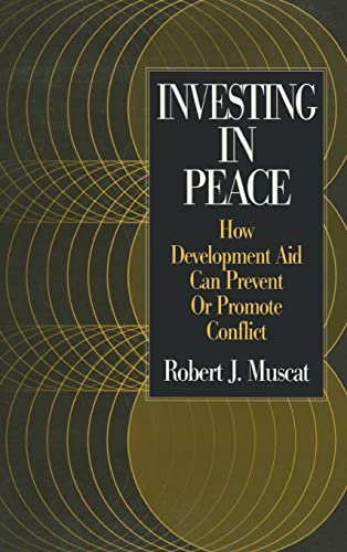 Investing in Peace: How Development Aid Can Prevent or Promote Conflict.: Muscat, Robert J.
