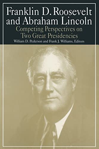 9780765610355: Franklin D.Roosevelt and Abraham Lincoln: Competing Perspectives on Two Great Presidencies (M.E. Sharpe Library of Franklin D. Roosevelt Studies (Paperback))