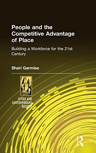 9780765610713: People and the Competitive Advantage of Place: Building a Workforce for the 21st Century (Cities And Contemporary Society)