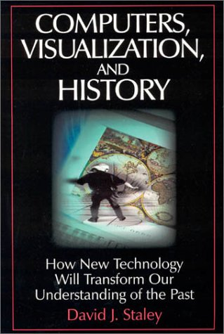 9780765610959: Computers, Visualization and History: How New Technology Will Transform Our Understanding of the Past