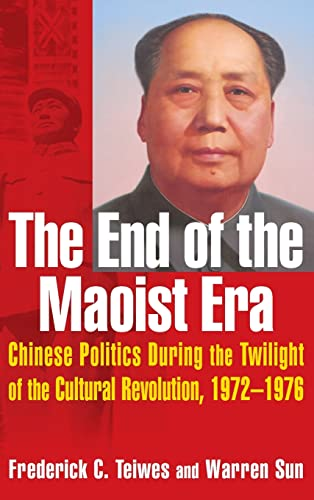 9780765610966: The End of the Maoist Era: Chinese Politics During the Twilight of the Cultural Revolution, 1972-1976 (The Politics of Transition, 1972-1982)