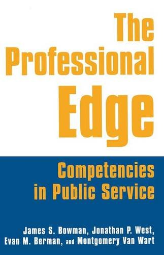 The Professional Edge : Competencies in Public: James S. Bowman;