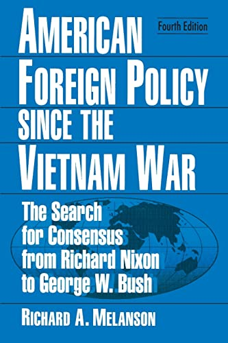 9780765611994: American Foreign Policy Since the Vietnam War: The Search for Consensus from Nixon to Clinton
