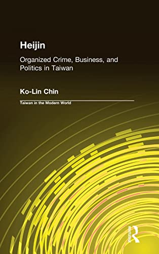 9780765612199: Heijin: Organized Crime, Business, and Politics in Taiwan (Taiwan in the Modern World)