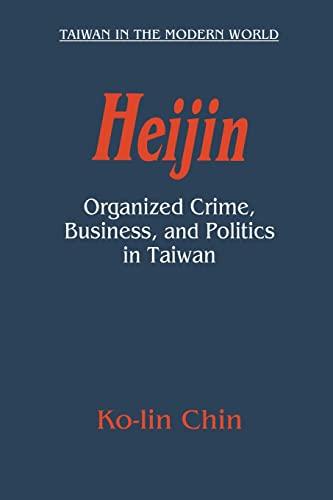 9780765612205: Heijin: Organized Crime, Business, and Politics in Taiwan (Taiwan in the Modern World (M.E. Sharpe Paperback))