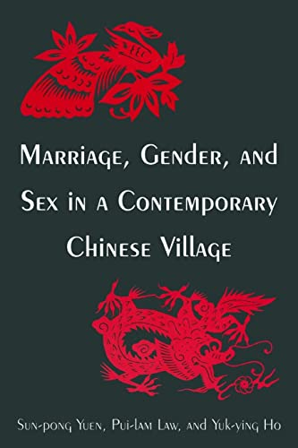 Marriage, Gender and Sex in a Contemporary Chinese Village, by Yuen: Yuen, Sun-Pong/ Law, Pui-Lam/ ...