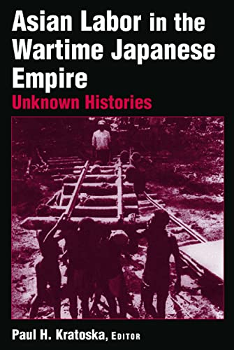Asian Labor in the Wartime Japanese Empire: Kratoska, Paul H.