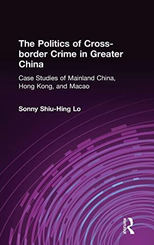 9780765612762: The Politics of Cross-border Crime in Greater China: Case Studies of Mainland China, Hong Kong, and Macao (Hong Kong Becoming China (Hardcover))