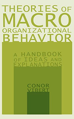 Theories of Macro Organizational Behavior: A Handbook of Ideas and Explanations: Vibert, Conor