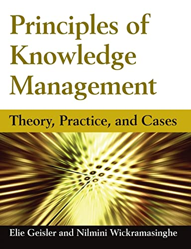 Principles of Knowledge Management: Theory, Practice and: Geisler, Eliezer, Wickramasinghe,