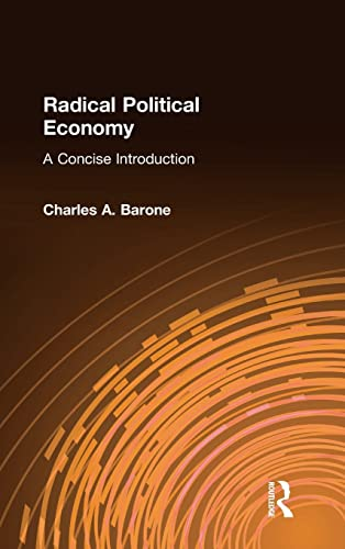 Radical Political Economy: A Concise Introduction: Barone, Charles A.