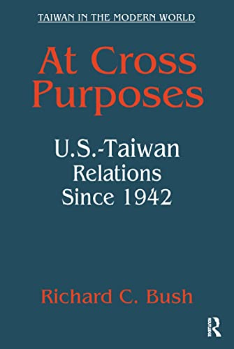 9780765613721: At Cross Purposes: U.S.-Taiwan Relations Since 1942 (Taiwan in the Modern World)