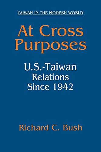 9780765613738: At Cross Purposes: U.S.-Taiwan Relations Since 1942 (Taiwan in the Modern World (M.E. Sharpe Paperback))