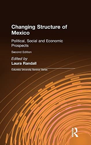 9780765614049: Changing Structure of Mexico: Political, Social and Economic Prospects (COLUMBIA UNIVERSITY SEMINAR SERIES)