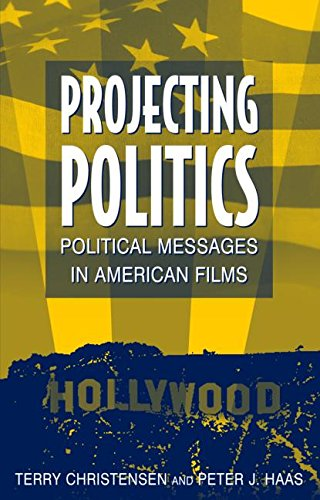 Projecting Politics: Political Messages in American Films (9780765614445) by Terry Christensen; Peter J. Haas