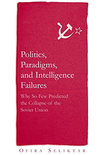 9780765614650: Politics, Paradigms, and Intelligence Failures: Why So Few Predicted the Collapse of the Soviet Union : Why So Few Predicted the Collapse of the Soviet Union