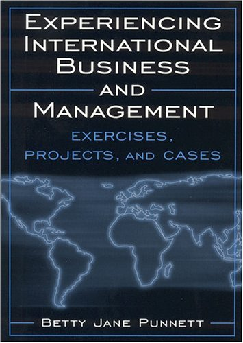 Experiencing International Business And Management: Exercises, Projects,: Betty Jane Punnett