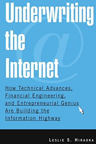 9780765615183: Underwriting the Internet: How Technical Advances, Financial Engineering, and Entrepreneurial Genius are Building the Information Highway