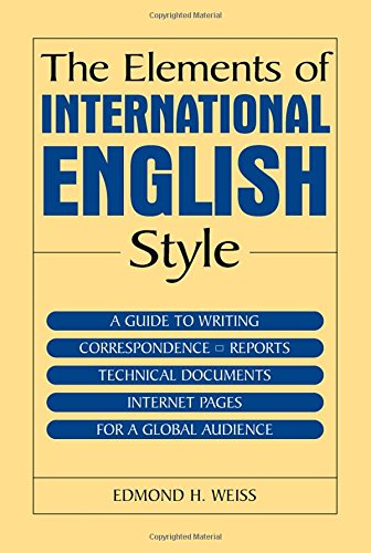 9780765615718: The Elements of International English Style: A Guide to Writing Correspondence, Reports, Technical Documents, and Internet Pages for a Global Audience