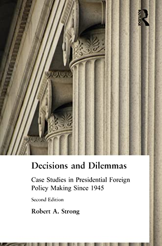DECISIONS AND DILEMMAS : Case Studies In Presidential Foreign Policy Making Since 1945