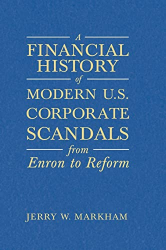 9780765615831: A Financial History of Modern U.S. Corporate Scandals: From Enron to Reform
