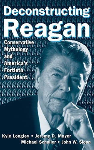 9780765615909: Deconstructing Reagan: Conservative Mythology and America's Fortieth President
